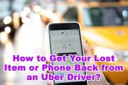 How to Get Your Lost Item or Phone Back from an Uber Driver?